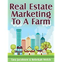 Real Estate Marketing To A Farm: Helping Listing Agents Find, Grow and Sell Homes in a Geographic Farm