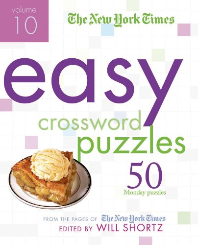 The New York Times Easy Crossword Puzzles Volume 10: 50 Monday Puzzles from the Pages of The New York Times