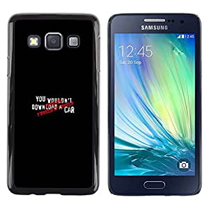 All Phone Most Case / Oferta Especial Duro Teléfono Inteligente PC Cáscara Funda Cubierta de proteccion Caso / Hard Case Samsung Galaxy A3 // You Wouldn? Download A Car