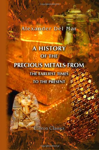 A History of the Precious Metals from the Earliest Times to the Present pdf