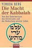 Die Macht der Kabbalah. Von den Geheimnissen des Universums und der Bedeutung unserer Leben