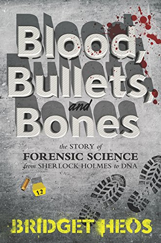Blood, Bullets, and Bones: The Story of Forensic Science from Sherlock Holmes to DNA PDF