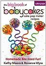 The big book of babycakes cake pop maker recipes: Homemade Bite-Sized Fun! par Moore
