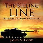 The Killing Line: Surviving the Dead, Book 7 | James Cook