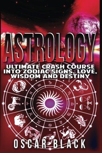 Astrology: Ultimate Crash Course Into Zodiac Signs, Love, Wisdom and Destiny pdf