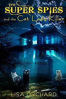 The Super Spies and the Cat Lady Killer (A Super Spies Mystery Book 1) by [Orchard, Lisa]