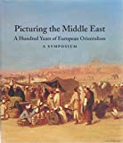img - for Picturing the Middle East: A Hundred Years of European Orientalism, a Symposium book / textbook / text book
