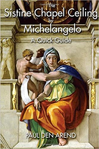 paul den arend the sistine chapel ceiling by michelangelo a quick guide paperback 2015 edition