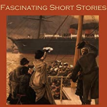 Fascinating Short Stories: Thirty Outstanding Classic Tales Audiobook by H. G. Wells, Wilkie Collins, John Buchan, Jack London, Stephen Crane, Alphonse Daudet, Edgar Wallace Narrated by Cathy Dobson