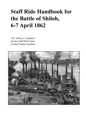 Read Online Staff Ride Handbook for the Battle of Shiloh, 6-7 April 1862 pdf