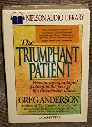 The Triumphant Patient: Become an Exceptional Patient in the Face of Life-Threatening Illness/Audio Cassettes (Nelson Audio Library)