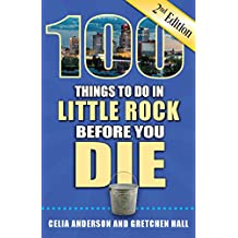 100 Things to Do in Little Rock Before You Die, Second Edition