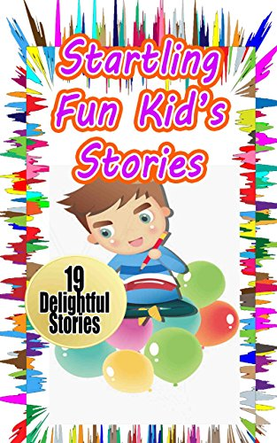 Startling Fun Kid's Stories: 19 Alluring and Startling Short Stories for Kids (Short Alluring)