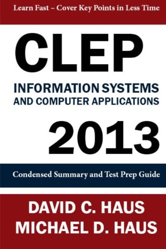 CLEP Information Systems and Computer Applications - 2013: Condensed Summary and Test Prep Guide (Clep Systems Information Computer)