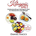 Ketogenic Diet: Understanding a Ketogenic Diet to Cleanse or Lose Weight   Daniel Isaccs