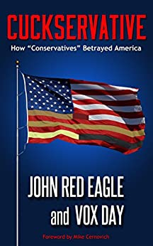 "Cuckservative: How ""Conservatives"" Betrayed America by [Day, Vox, Red Eagle, John]"