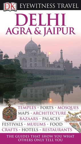 DK Eyewitness Travel Guide: Delhi, Agra and Jaipur