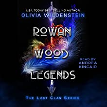 Rowan Wood Legends: The Lost Clan, Book 2 Audiobook by Olivia Wildenstein Narrated by Andrea Kincaid