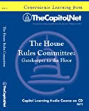 The House Rules Committee: Gatekeeper to the Floor (Capitol Learning Audio Course)