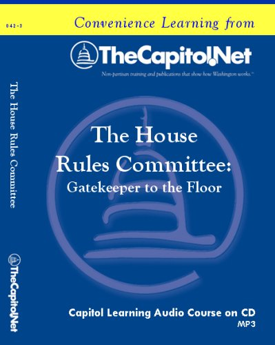 The House Rules Committee: Gatekeeper to the Floor (Capitol Learning Audio Course) by TheCapitol.Net