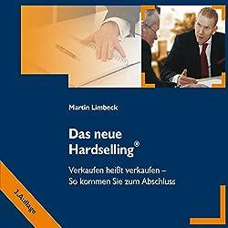 Das neue Hardselling: Verkaufen heißt verkaufen