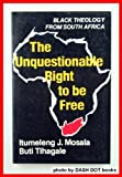 img - for The Unquestionable Right to Be Free: Black Theology from South Africa book / textbook / text book