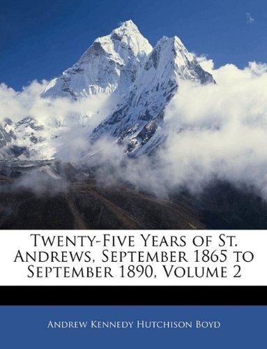Download Twenty-Five Years of St. Andrews, September 1865 to September 1890, Volume 2 ebook