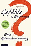 Gefühle & Emotionen - Eine Gebrauchsanweisung: Wie emotionale Intelligenz entsteht