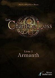 Les Chants de Loss, Tome 1 : Armanth par Axelle Psychee Bouet