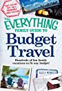The Everything Family Guide to Budget Travel: Hundreds of fun family vacations to fit any budget (Everything®)