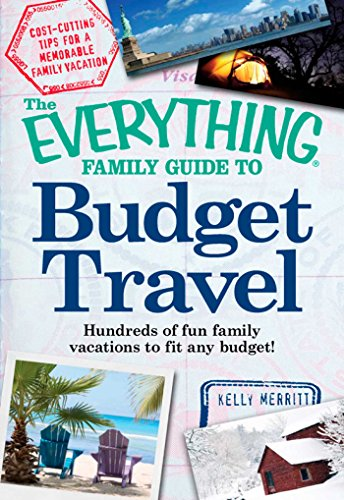 The Everything Family Guide to Budget Travel: Hundreds of fun family vacations to fit any budget (Everything) (Family Everything Guide)
