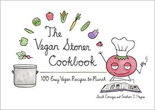The Vegan Stoner Cookbook: 100 Easy Vegan Recipes to Munch by Sarah Conrique