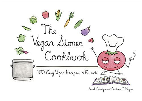 The Vegan Stoner Cookbook: 100 Easy Vegan Recipes to Munch by Sarah Conrique, Graham I. Haynes