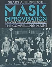 Mask Improvisation for Actor Training and Performance: The Compelling Image