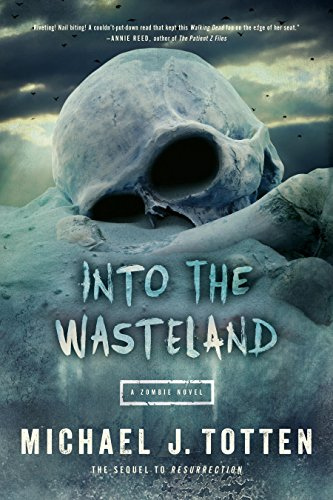 Into the Wasteland: A Zombie Novel (Resurrection Book 2) by [Totten, Michael J.]