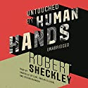 Untouched by Human Hands Audiobook by Robert Sheckley Narrated by Harlan Ellison, Stefan Rudnicki