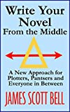 Book Cover for Write Your Novel From The Middle: A New Approach for Plotters, Pantsers and Everyone in Between