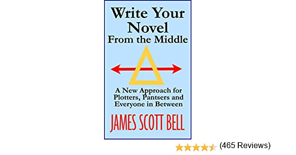 Write Your Novel From The Middle: A New Approach for Plotters ...
