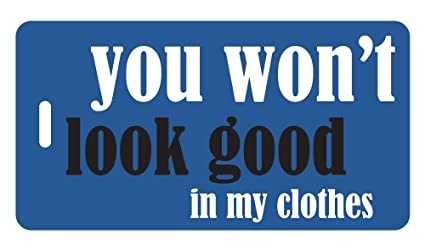 1ff1db17fbf9 Funny Luggage Tags - You won't look good in my clothes (Blue)