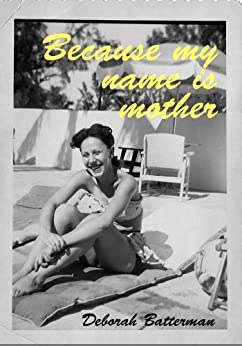 Because my name is mother by [Batterman, Deborah]