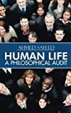 Human Life-A Philosophical Audit, Ahmed Sayeed, 1482818205