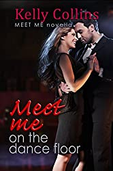 Meet Me On the Dance Floor: Meet Me Novella (A Meet Me Romance Novella Book 2)