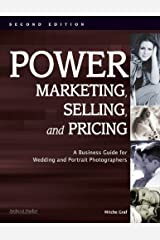 Power Marketing, Selling, and Pricing: A Business Guide for Wedding and Portrait Photographers Kindle Edition