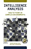 Book cover for Intelligence Analysis: How to Think in Complex Environments