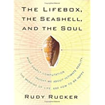 The Lifebox, the Seashell, and the Soul: What Gnarly Computation Taught Me About Ultimate Reality, the Meaning of Life, and How to Be Happy
