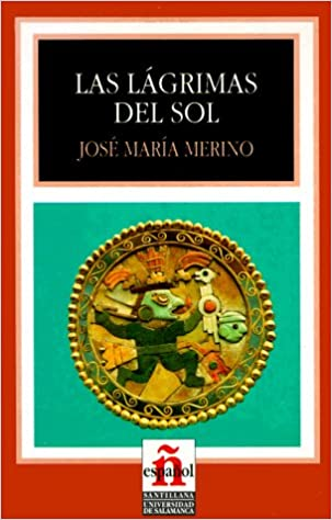 Las Lagrimas Del Sol/ The Sun's Tears (Leer En Espanol, Level 4) (Spanish  Edition): Merino, Jose Maria: 9788429434903: Amazon.com: Books