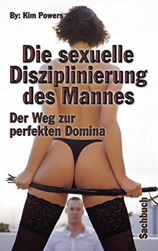 Sexuelle Disziplinierung d. Mannes: Der Weg zur perfekten Domina