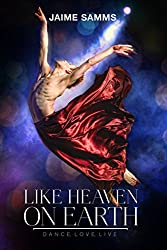Like Heaven on Earth (Dance, Love, Live Book 3)