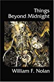 Things Beyond Midnight, William F. Nolan, 1930235097