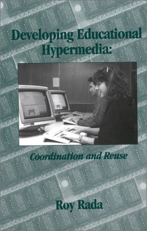 Developing Educational Hypermedia: Coordination and Reuse (Tutorial Monographs in Artificial Intelligence) by Brand: Praeger